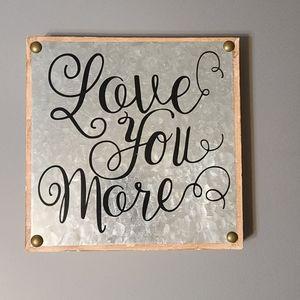 """Love You More"" Home Decor Sign"